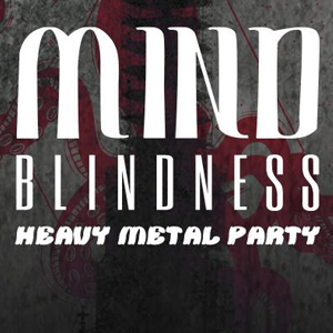 Mind Blindness - heavy metal party - Rome In Monochrome & more